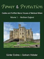 Power and Protection: Castles and Fortified Manor Houses of Medieval Britain - Volume 1 - Northern England