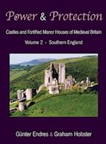 Power and Protection: Castles and Fortified Manor Houses of Medieval Britain - Volume 2 - Southern England