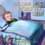 William Who Would Not Sleep