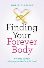 Finding Your Forever Body: A 10-Step guide to breaking the diet cycle for good
