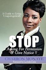 Stop Asking for Permission & Give Notice af Monaye Charron, Charron Monaye