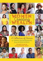 Women Creating Wealth: A Collection of Stories of Female Entrepreneurs from Africa