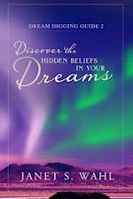 Discover the Hidden Beliefs in Your Dreams (Dream Digging Guides, nr. 2)