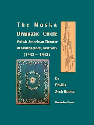 Bog, hæftet The Maska Dramatic Circle: Polish American Theater in Schenectady, New York (1933-1942) af Phyllis Zych Budka