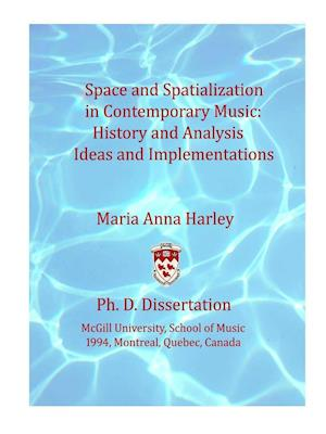 Bog, hæftet Space and Spatialization in Contemporary Music: History and Analysis, Ideas and Implementations af Maria Anna Harley