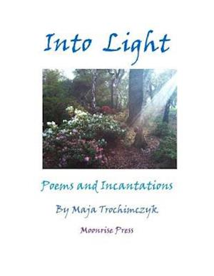 Into Light: Poems and Incantations af Maja Trochimczyk