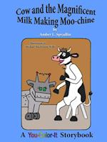 Cow and the Magnificent Milk Making Moo-chine