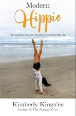 Modern Hippie: An Intuitive Journey Toward a Free-Spirited Life