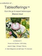A Collection Of... Tableofferings(tm)from the Go-To Expert Tablescaper