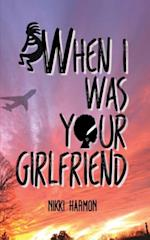 When I Was Your Girlfriend