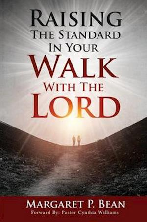 Raising The Standard In Your Walk With The Lord