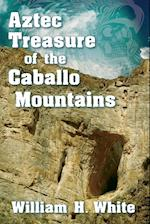 Aztec Treasure of the Caballo Mountains (Treasure Hunting in New Mexico, nr. 3)