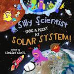 Silly Scientists Take a Peeky at the Solar System! (Silly Scientists, nr. 1)