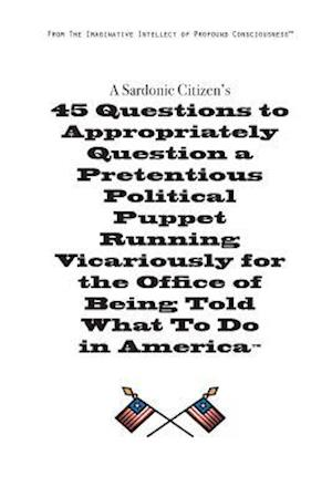Bog, hæftet A Sardonic Citizen's 45 Questions to Appropriately Question a Pretentious Political Puppet Running Vicariously for the Office of Being Told What to Do af Chris Henre