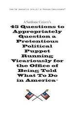 A Sardonic Citizen's 45 Questions to Appropriately Question a Pretentious Political Puppet Running Vicariously for the Office of Being Told What to Do af Chris Henre