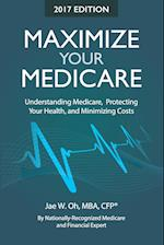 Maximize Your Medicare (2017 Edition)