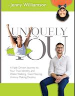 Uniquely You: A Faith-Driven Journey to Your True Identity and Water-Walking, Giant-Slaying, History-Making Destiny