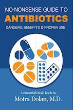 NO-NONSENSE GUIDE TO ANTIBIOTICS: Dangers, Benefits & Proper Use
