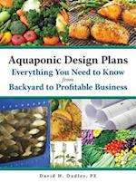Aquaponic Design Plans, Everything You Need to Know