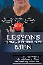 Lessons From A Gathering Of Men: How Men's Work Is Redefining Masculinity And Improving Men's Lives