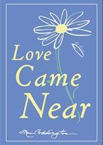 Love Came Near