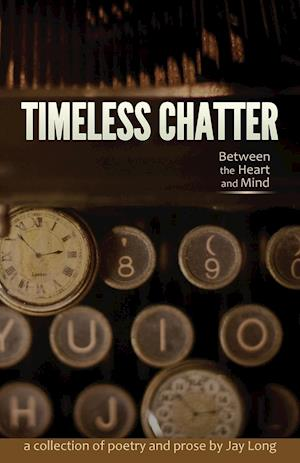 Bog, paperback Timeless Chatter Between the Heart and Mind af Jay Long