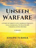 Unseen Warfare: A Story of Liberty, Love, Marriage Equality, Legal Marijuana, VA Healthcare, Criminal Justice Reform
