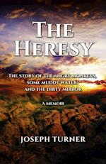 Heresy The Story of the Angry Monkeys Some Muddy Water and the Dirty Mirror