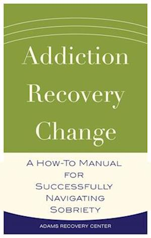 Bog, paperback Addiction, Recovery, Change af Adams Recovery Center
