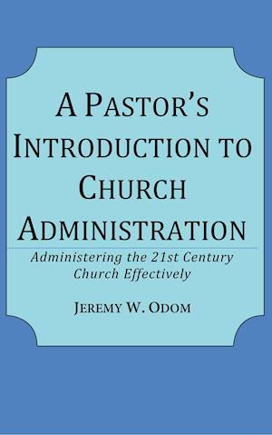 A Pastor's Introduction to Church Administration