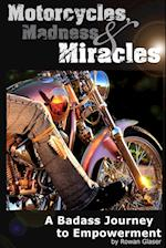Motorcycles, Madness & Miracles - A Badass Journey to Empowerment