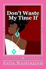 Don't Waste My Time If af Celia Washington