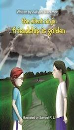 The Silent Ninja: Friendship Is Golden