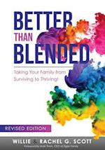 Better Than Blended: Taking Your Family from Surviving To Thriving!