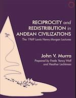 Reciprocity and Redistribution in Andean Civilizations - The 1969 Lewis Henry Morgan Lectures