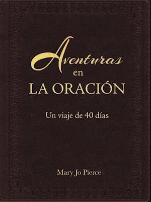 Aventuras En La Oracion: Un Viaje De 40 Dias