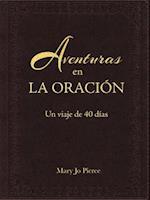 Aventuras En La Oracion: Un Viaje De 40 Dias af Mary Jo Pierce