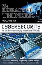 The Refractive Thinker®: Vol XII: Cybersecurity in an Increasingly Insecure World