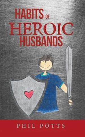 Bog, paperback Habits of Heroic Husbands af Phil Potts