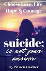 Suicide Is Not Your Answer
