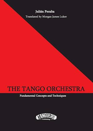 Bog, hæftet The Tango Orchestra: Fundamental Concepts and Techniques af Julián|luker Peralta Morgan James