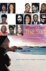 Where I See the Sun - Contemporary Poetry in the Virgin Islands (Tortola - Virgin Gorda - Anegada - Jost Van Dyke)