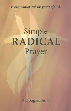 Bog, paperback Simple Radical Prayer af P. Douglas Small