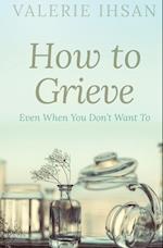 How to Grieve