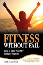 Fitness Without Fail: How To Stick With ANY Exercise Routine