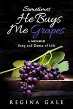 Sometimes He Buys Me Grapes
