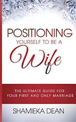 Positioning Yourself to Be a Wife