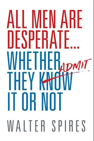 Bog, paperback All Men Are Desperate Whether They Admit It or Not af Walter Spires