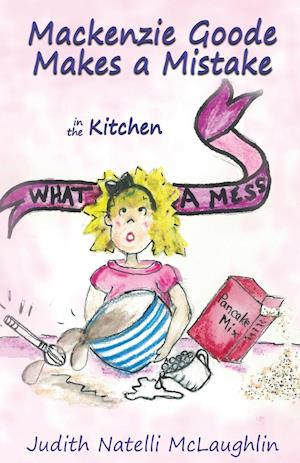 Bog, hæftet Mackenzie Goode Makes a Mistake: in the Kitchen af Judith Natelli McLaughlin