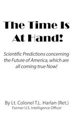 THE TIME IS AT HAND!: Scientific Predictions concerning the Future of America, which are coming true Now!